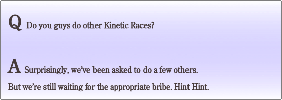 Q Do you guys do other Kinetic Races?
