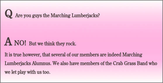 Q Are you guys the Marching Lumberjacks?