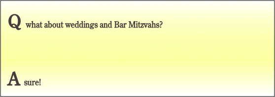 Q what about weddings and Bar Mitzvahs?